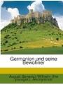 9781270844150 - August Benedict Wilhelm (the younger. );Duke University. Library. Jantz Collection. German Baroque II.: Germanien Und Seine Bewohner: Nach Den Quellen Dargestellt.