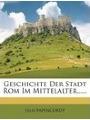 9781270868309 - Felix Papencordt: Geschichte Der Stadt ROM Im Mittelalter
