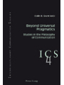 Beyond Universal Pragmatics: Studies in the Philosophy of Communication (Interdisciplinary Communication Studies)