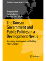 9783319524733 - Jongwon Choi, Huck-ju Kwon, Min Gyo Koo: The Korean Government and Public Policies in a Development Nexus - Sustaining Development and Tackling Policy Changes