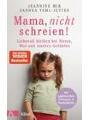 9783466311132 - Jeannine Mik, Sandra Teml-Jetter: Mama, nicht schreien!: Liebevoll bleiben bei Stress, Wut und starken Gefühlen. - Mit zahlreichen Übungen und Notfallplan