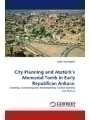 City Planning and Atatürk's Memorial Tomb in Early Republican Ankara: Creating, Contesting and Reinterpreting Turkish Identity and History