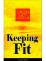 9788026846529 - Orison Swett Marden: Keeping Fit (Unabridged) - How to Maintain Perfect Balance of Mind and Body, Unimpaired Physical Vigor and Absolute Inner Harmony - Kniha