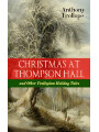 9788026871873 - Anthony Trollope: CHRISTMAS AT THOMPSON HALL and Other Trollopian Holiday Tales - The Complete Trollopes Christmas Tales in One Volume (Including Christmas Day at Kirkby Cottage, The Mistletoe Bough, Not if I Know It &The Two Generals)