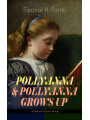 9788026871941 - Eleanor H. Porter: POLLYANNA & POLLYANNA GROWS UP (Childrens Classics Series) - Inspiring Journey of a Cheerful Little Orphan Girl and Her Widely Celebrated Glad Game