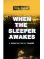 9788026874584 - H. G. Wells: WHEN THE SLEEPER AWAKES (A Dystopian Sci-Fi Classic) - Including both the Original & the Revised Version (From the Father of Science Fiction and the Renowned Author of War of the Worlds, The Island of Doctor Moreau and The Invisible Man)