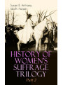 9788026874751 - Susan B. Anthony, Ida H. Harper: HISTORY OF WOMENS SUFFRAGE Trilogy - Part 2 - The Trailblazing Documentation on Womens Enfranchisement in USA, Great Britain & Other Parts of the World (With Letters, Articles, Conference Reports, Speeches, Court Transcripts & Decisions) - Kniha