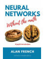 9789887872559 - Alan French: Neural Networks Without the Math